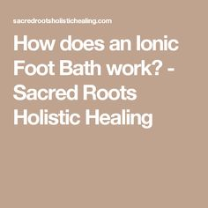How does an Ionic Foot Bath work? Ionic Foot Detox, Health Center, Holistic Healing, Roots, Therapy, Bath, Bathing, Bathrooms, Counseling