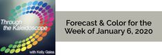Forecast for the Week of January 6, 2020 - Through the Kaleidoscope with Kelly Galea
