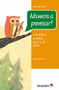 ¡Vamos a pensar! : con niños y niñas de 2 a 3 años : (este libro forma parte del Proyecto Noria y se complementa con el libro de cuentos ¡vamos a pensar con cuentos!).  Búscalo en http://absys.asturias.es/cgi-abnet_Bast/abnetop?ACC=DOSEARCH&xsqf01=vamos+pensar+irene+puig