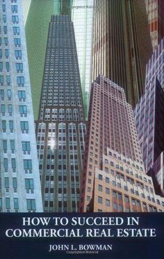 How to Succeed in Commercial Real Estate/John L. Bowman