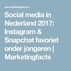 Social media in Nederland 2017: Instagram & Snapchat favoriet onder jongeren | Marketingfacts