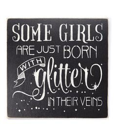 Love this 'Some Girls Are Just Born With Glitter in Their Veins' Wall Sign on #zulily! #zulilyfinds