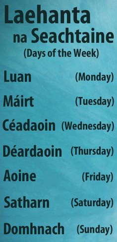 Learn Gaeilge, the Irish language. Days of the week I have the gailige language set on my phone to help learn more of it:) Irish Language, Ireland Language, Scottish Gaelic, Gaelic Irish, Gaelic Words, Irish Celtic, Celtic Pride, Irish Culture, Irish Quotes