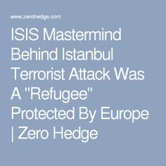 "ISIS Mastermind Behind Istanbul Terrorist Attack Was A ""Refugee"" Protected By Europe 