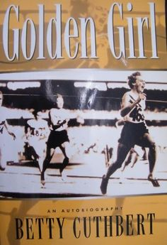 Betty Cuthbert, Triple Gold Medalist and the Golden Girl of the 1956 Olympics.