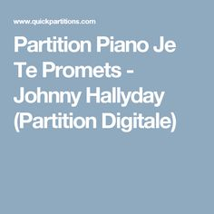 Partition Piano Je Te Promets - Johnny Hallyday (Partition Digitale)