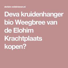Deva kruidenhanger bio Weegbree van de Elohim Krachtplaats kopen?