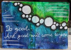 Saras pysselblogg - Sara Kronqvist: Do good. And good will come to you. - Art Journal with quote inspired from karma. Painted with Liquitex acrylic ink. Old bookpage from a dictionary as background.
