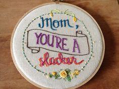 """Mom, you're a slacker"" subversive stitch, sarcastic embroidery"