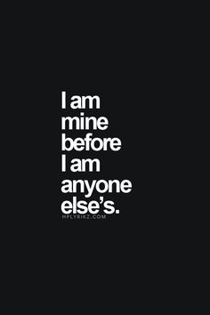 I am mine, before I am anyone else's quote