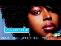 Angie Stone - Wish I Didn't Miss You (John Junior Rmx) - YouTube