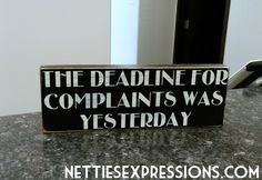 The deadline for complaints was yesterday 3.5x10 Wood Sign | Netties Expressions