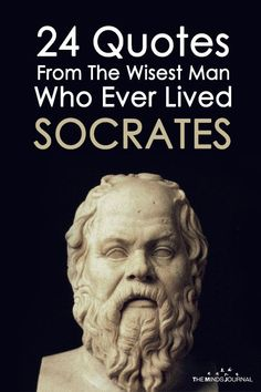 Here Are 24 Quotes From The Wisest Man Ever Lived: Socrates – The Minds Journal Wise Man Quotes, Socrates Quotes, Confucius Quotes, Men Quotes, Words Quotes, Lao Tzu Quotes, Sayings, Nietzsche Quotes, Strong Quotes