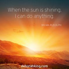 "Inspirational Quote: ""When the sun is shining I can do anything."" - Wilma Rudolph. Love & light, Deborah #EnergyHealing #Wisdom #Qotd"