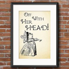 Lewis Carroll Alice in Wonderland Quote Off With Her Head! Queen of Hearts quote - 0121
