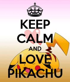 keep calm and love pikachu <3