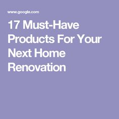 17 Must-Have Products For Your Next Home Renovation