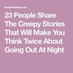 23 People Share The Creepy Stories That Will Make You Think Twice About Going Out At Night Really Scary Stories, True Creepy Stories, True Horror Stories, Real Ghost Stories, Creepy Story, Interesting Stories, Real Paranormal, Strange History, History Facts