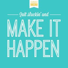 Quit Slackin and Make it Happen