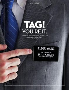 """Tag! You're It. """"Therefore, if ye have desires to serve God ye are called to the work."""" (See D&C 4:3.) July 2013"""
