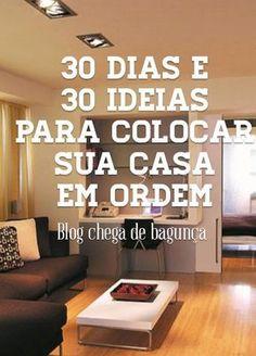 30 ideias e 30 dias para colocar sua casa em ordem. www.blogchegadebagunca.com.br