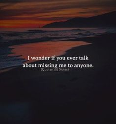 Quotes about Missing : BEST LIFE QUOTES    I wonder if you ever talk about missing me to anyone. Photo