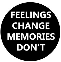 and sometimes your feelings about memories change.