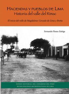 """Fernando Flores Zuñiga: """"Haciendas y pueblos de Lima. Historia del valle del Rímac. El inicio del valle de Magdalena: Cercado de Lima y Breña""""."""