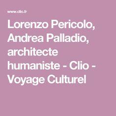 Lorenzo Pericolo, Andrea Palladio, architecte humaniste - Clio - Voyage Culturel
