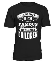 130+ Sold - I am not rich and famous but I have invaluable Children  #children#tshirt#tee#gift#holiday#art#design#designer#tshirtformen#tshirtforwomen#besttshirt#funnytshirt#age#name#october#november#december#happy#grandparent#blackFriday#family#thanksgiving#birthday#image#photo#ideas#sweetshirt#bestfriend#nurse#winter#america#american#lovely#unisex#sexy#veteran#cooldesign#mug#mugs#awesome#holiday#season#cuteshirt