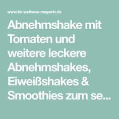 Abnehmshake mit Tomaten und weitere leckere Abnehmshakes, Eiweißshakes & Smoothies zum selber machen für die schlanke Linie ...