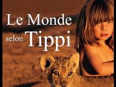 Le Monde Selon Tippi [1997] - YouTube (little French girl who lived amongst wildlife animals in Africa because her parents are wildlife photographers)