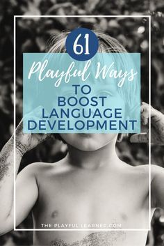 Language development is super important from infancy and throughout childhood. The good thing is, it's not boring to develop. Here are 61 playful ideas.