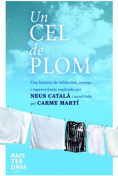 """""""Un cel de plom"""" de Carme Martí. Com a protagonista: Neus Català. Una història de solidaritat, coratge i supervivència en l'holocaust nazi."""