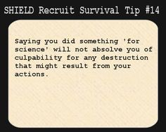 S.H.I.E.L.D. Recruit Survival Tip #14:Saying you did something 'for science' will not absolve you of culpability for any destruction that might result from your actions.