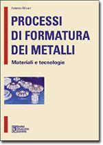 Processi di formatura dei metalli Presentazione dei principali processi di formatura massiva e delle lamiere, utilizzando un taglio pratico ed applicativo.