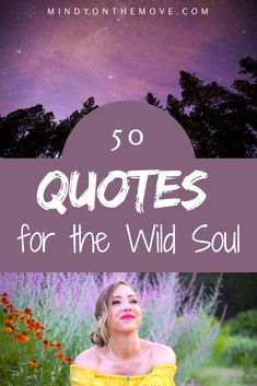 Quotes for the Wild Soul || Free Spirit Quotes || Wild Women Quotes || In this post, I'll share fifty quotes that have specifically emboldened, enlightened and enriched my wild soul.  #quotes #quotestoliveby #inspirationalquote #inspirationalquotesforwomen #freespirit #travelquotes #natureaddict #wildwomansisterhood #gypsy #bestquotes #quotesaboutstrength