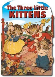 The Three Little Kittens (Shaped Books) by Mother Goose. $9.95. Publication: September 15, 2009. Publisher: Laughing Elephant (September 15, 2009). Reading level: Ages 4 and up. Series - Shaped Books