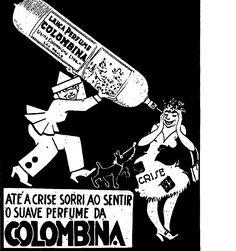 """""""Até a crise sorri ao sentir o suave perfume da Colombina. Lança-perfume Colombina"""".    22 de fevereiro de 1936.  http://blogs.estadao.com.br/reclames-do-estadao/2012/01/23/remedio-para-a-crise/"""