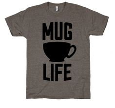 Mug Life! Coffee inspired T-shirt