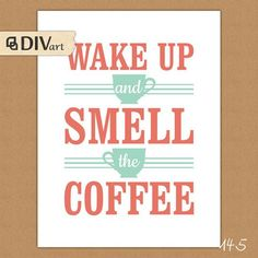 """PRINTABLE 8x10"""" """"Wake up and smell the COFFEE"""" - Wall Art, Home Decor, Typography Print, Wall Decor by"""
