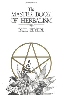 The Master Book of Herbalism - Excellent Resource