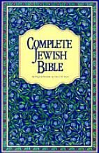 Complete Jewish Bible: An English Version of the Tanakh (Old Testament) and B'rit Hadashah (New Testament) [Book]