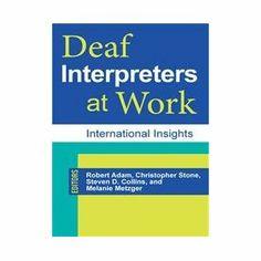 Deaf Interpreters at Work: International Insights: Robert Adam, Christopher Stone, Steven D. Collins, Melanie Metzger: 9781563686092: Books ...