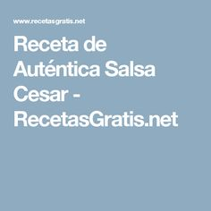 Receta de Auténtica Salsa Cesar - RecetasGratis.net
