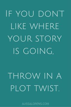 If you don't like where your story is going, throw in a plot twist.