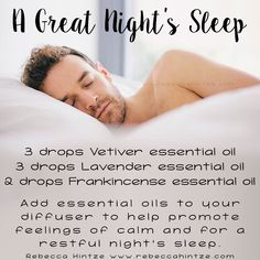 """A Great Night's Sleep 3 drops Vetiver essential oil 3 drops Lavender essential oil 2 drops Frankincense essential oil Add essential oils to your diffuser to help promote feelings of calm and for a restful night's sleep."""