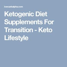 Ketogenic Diet Supplements For Transition - Keto Lifestyle