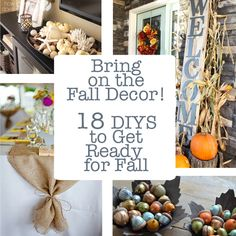 Bring on the Fall Decor! 18 DIYs to Get Ready for Fall. Fall is just around the corner and that means it's time to get prepared with these darling DIYs!