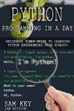 Free Kindle Book -  [Computers & Technology][Free] Python Programming In A Day 2nd Edition: Beginners Power Guide To Learning Python Programming From Scratch (Python Programming, Python Language, Python ... Languages, Android, C Programming)